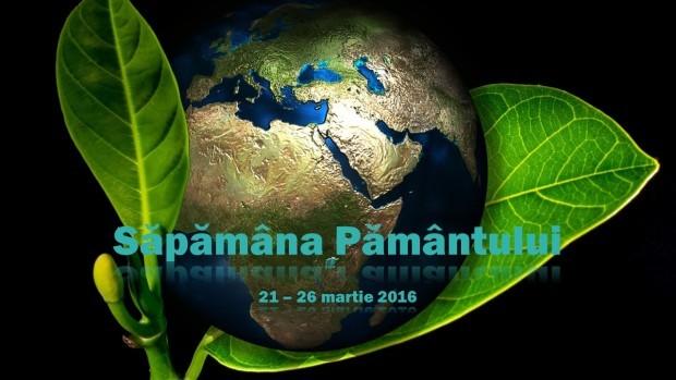 Săptămâna Pământului – 21-26 martie 2016